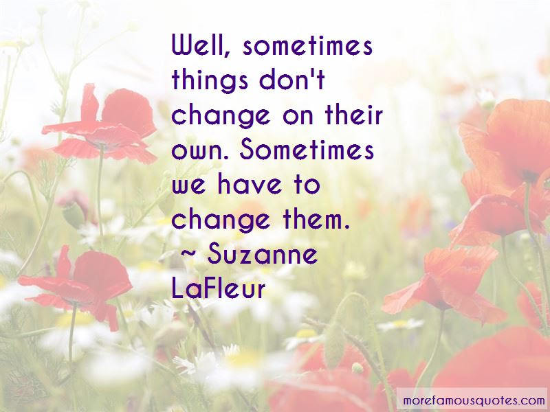 Sometimes We Have To Change Quotes Top 34 Quotes About Sometimes We