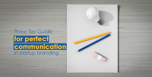 Three-Tier Guide for Perfect Communication in Startup Branding | Small Business Marketing Tools