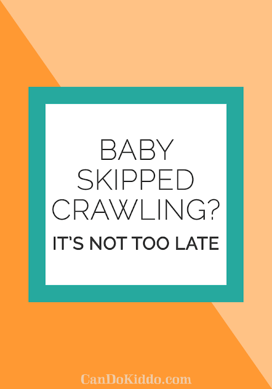 Baby Skipped Crawling? It's Not Too Late!