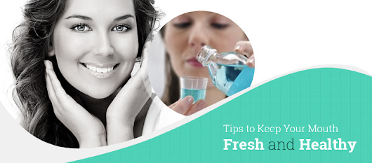 Tips for Fresh and Healty Mouth - Chase Lodge Dental