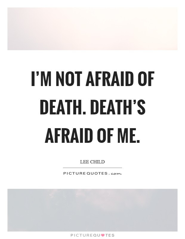 Im Not Afraid Of Death Deaths Afraid Of Me Picture Quotes