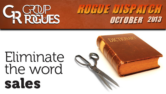 "Eliminate the Word ""Sales"" - Rogue Dispatch - October 2013"