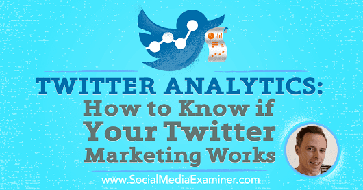 Twitter Analytics: How to Know if Your Twitter Marketing Works : Social Media Examiner