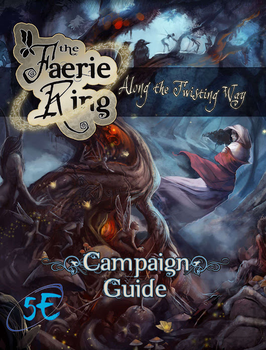 The Faerie Ring: Along the Twisting Way Campaign Guide (5E)