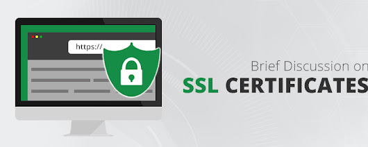 A Brief Discussion on SSL Certificates for Your Websites