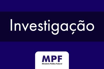 Texto Investigação e marca do Ministério Público Federal sobre fundo escuro.