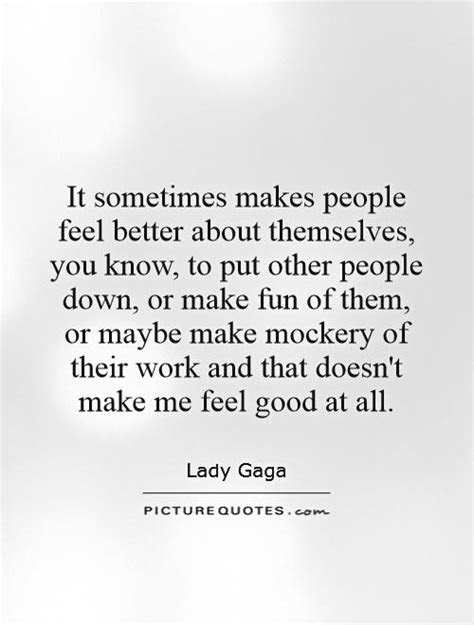 Putting Others Down To Feel Better Quotes