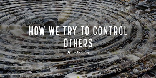 Ways We Try to Control Others