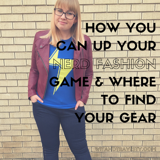 How to Up Your Nerd Fashion & Where to Find Your Gear - Wit & Travesty