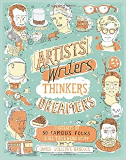 Artists, Writers, Thinkers, Dreamers: Portraits of Fifty Famous Folks & All Their Weird Stuff