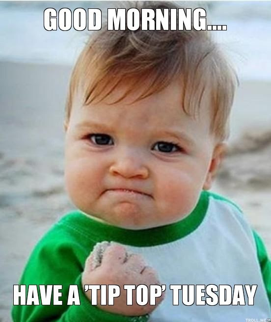 Good Morning Have A Tip Top Tuesday Pictures Photos And Images