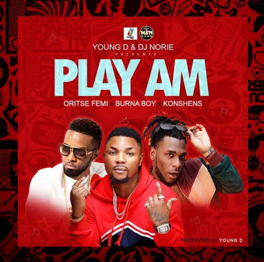 Download Play Am By Oritse Femi x Burna Boy x Konshens