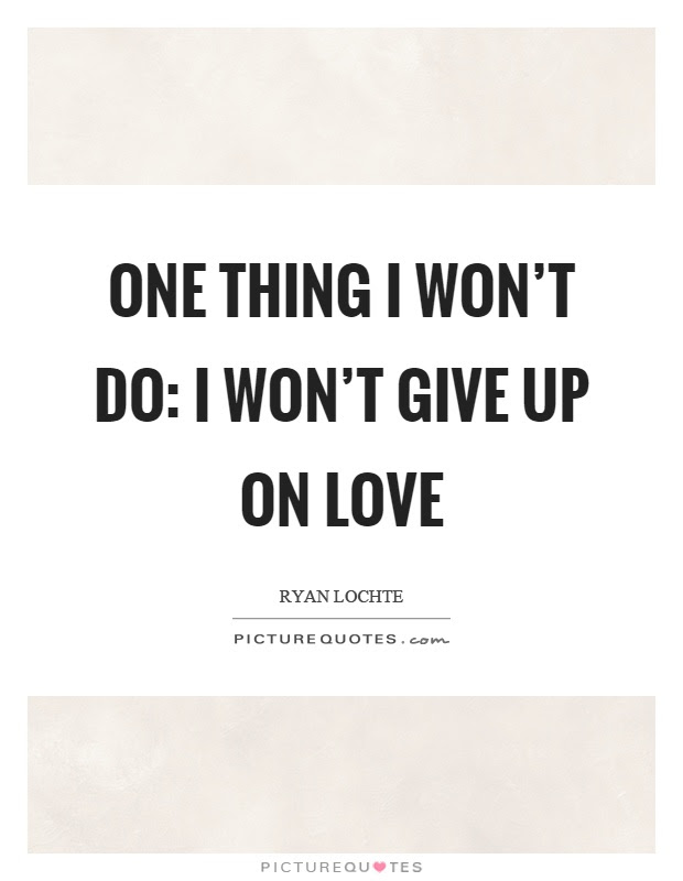 One Thing I Wont Do I Wont Give Up On Love Picture Quotes