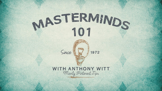 Masterminds 101 With Anthony Witt - Manly Pinterest Tips