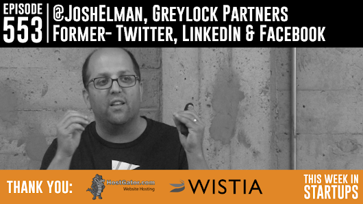 Episode 553: LAUNCH Incubator 2 – Josh Elman, Greylock Partner & longtime product manager (Twitter, FB Connect, LinkedIn, RealPlayer) on 4 key aspects of growth to crush your product  |  This Week In Startups