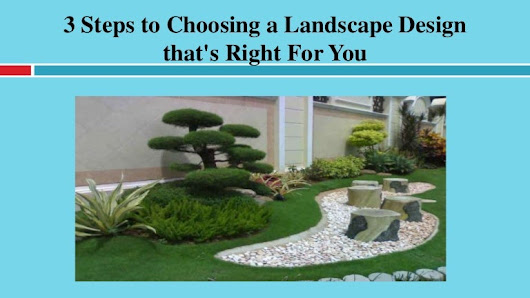 3 Steps to Choosing a Landscape Design that's Right For You
