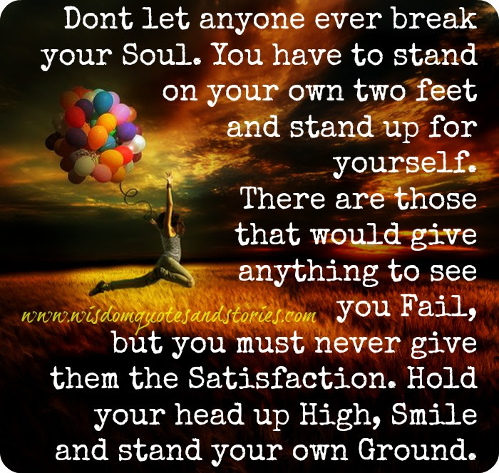Dont Let Anyone Ever Break Your Soul Wisdom Quotes Stories