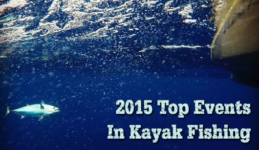 2015 Top Events In Kayak Fishing