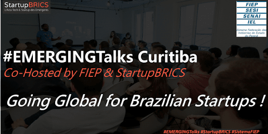EMERGING Talks #Curitiba : Going Global for Brazilian Startups ! - StartupBRICS