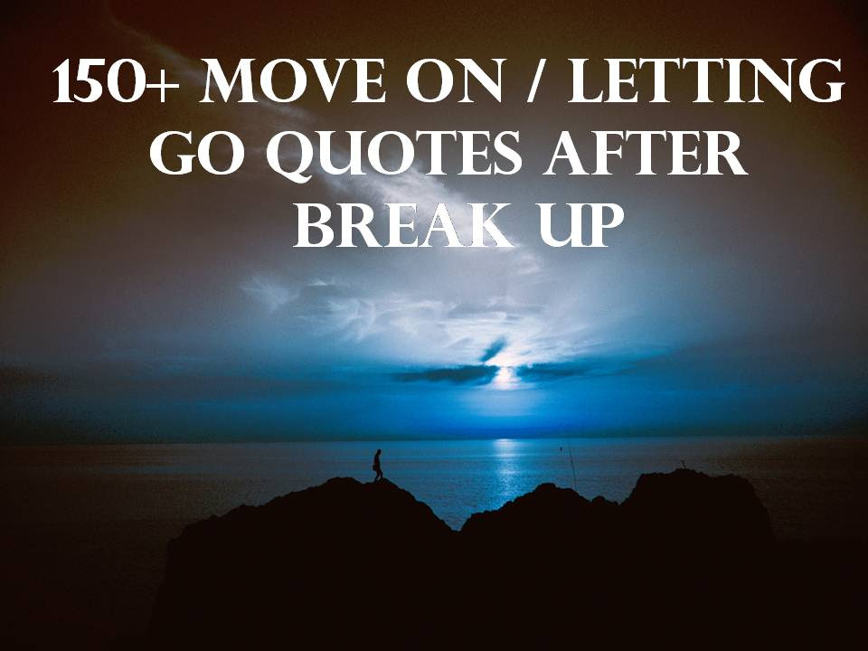 150  Move On\/Letting Go Quotes After Break Up
