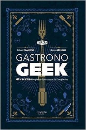 Couverture Gastrono geek : 42 recettes inspirées des cultures de l'imaginaire