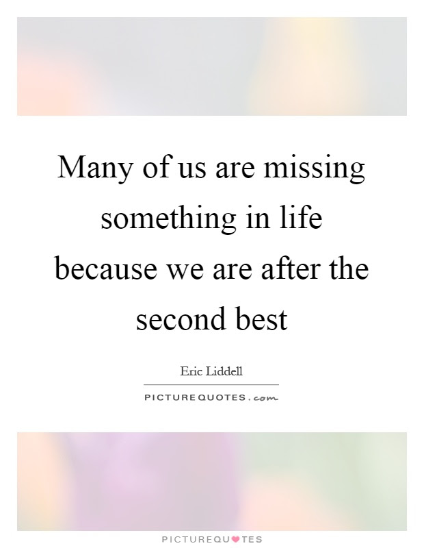 Many Of Us Are Missing Something In Life Because We Are After