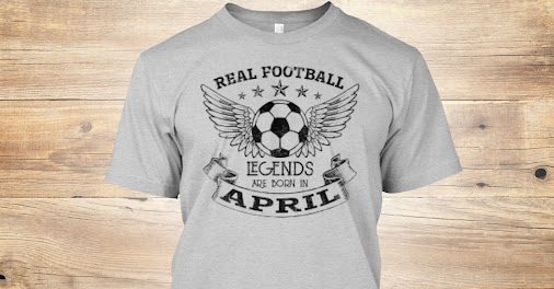 Real Football Legends Are Born In April T-Shirt Check Our: https://teespring.com/football-legends-april...