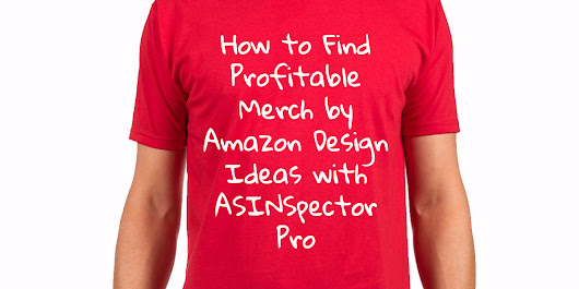 How to Find Profitable Merch by Amazon Design Ideas with ASINSpector Pro - entreresource.com