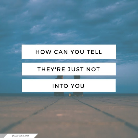 How Can You Tell If They're Just Not Into You | P.S. Barbosa