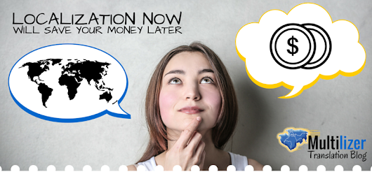 Localization Now Will Save Your Money Later – Multilizer Translation Blog