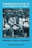 Contested Democracy and the Left in the Philippines after Marcos (Southeast Asia Studies Monograph Series)