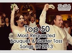 Top 50 Most Requested Bouquet & Garter Toss Songs Of 2013   Ron Ruth Wedding DJ Entertainment