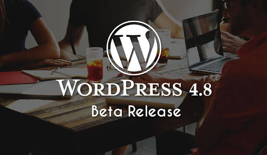 Core Functionalities with latest Wordpress 4.8 Beta Release | Ved Web Services