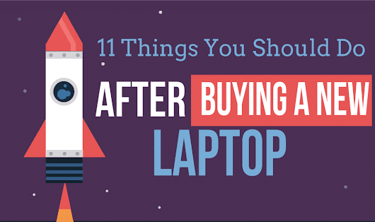 11 Things You Should Do After Buying A New Laptop