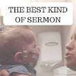 The Best Kind Of Sermon