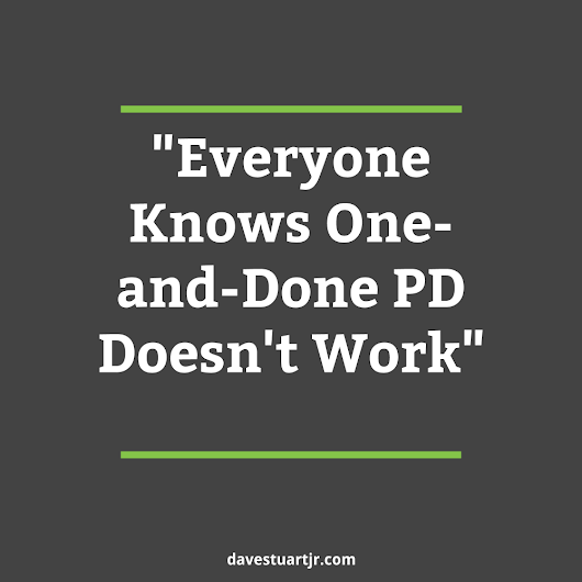 """Everyone Knows One-and-Done PD Doesn't Work"" - Dave Stuart Jr."
