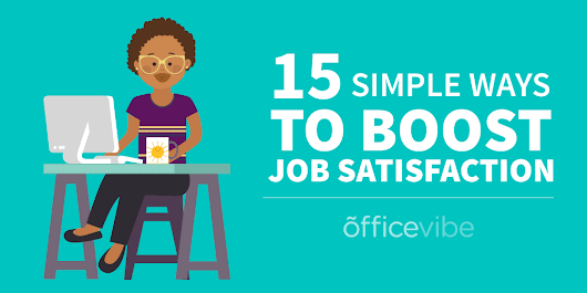 15 Simple (And Free) Ways To Boost Job Satisfaction
