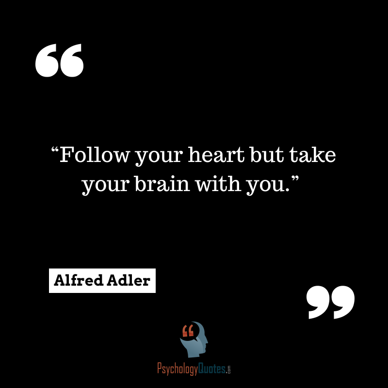 Follow Your Heart But Take Your Brain With You Psychology Quotes