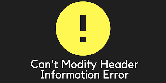 """Cannot Modify Header Information"" : A WordPress Error To Solve"