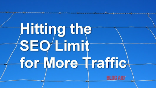 Hitting the SEO Limit for More Traffic - BlogAid