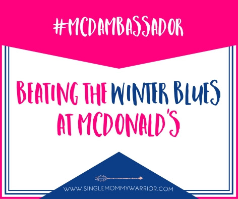 Beating the Winter Blues at McDonald's - Single Mommy Warrior