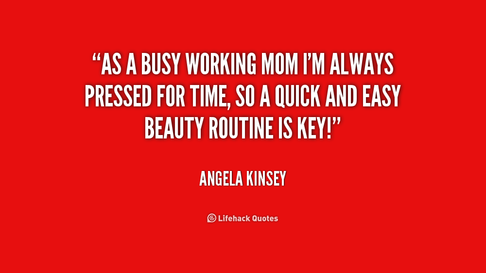 Quotes About Busy Working Moms 17 Quotes