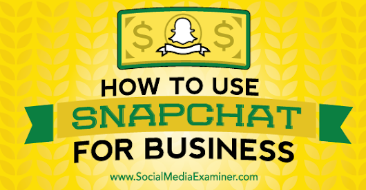 How to Use Snapchat for Business : Social Media Examiner