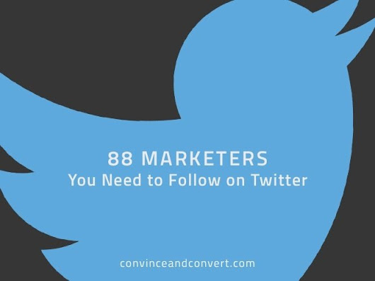 88 Marketers You Need to Follow on Twitter | Convince and Convert: Social Media Strategy and Content Marketing Strategy