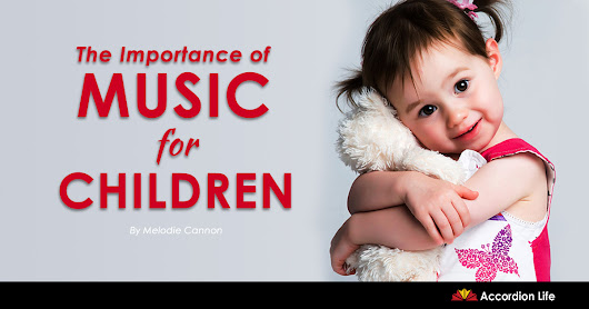 The Importance of Music for Children • AccordionLife.com