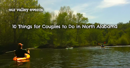 10 Things to Do in North Alabama for Couples • Our Valley Events