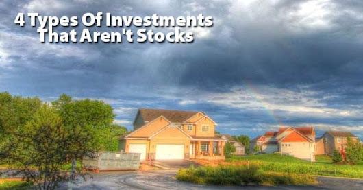 Growing Your Wealth: 4 Types of Investments that Aren't Stocks