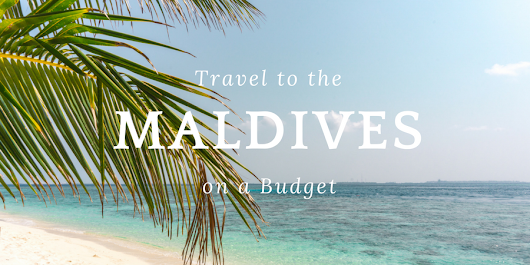 Travel to the Maldives on a Budget: 5D4N for USD 600 | Elvira Edison