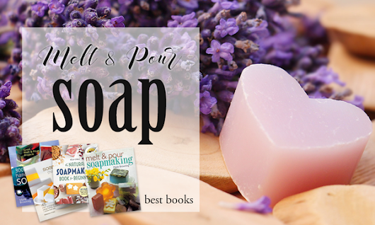 Best Melt And Pour Soapmaking Books