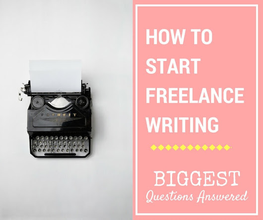How to Start Freelance Writing – 5 Biggest Questions Answered | Write Freelance